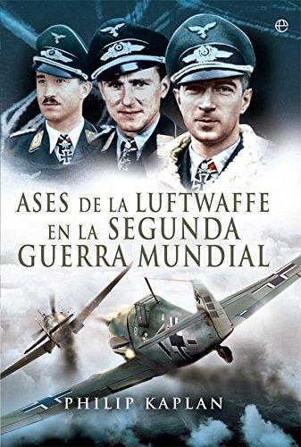 Ases de la Luftwaffe en la Segunda Guerra Mundial (Historia del siglo XX) por Philip Kaplan