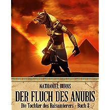 Der Fluch des Anubis (Die Tochter des Balsamierers 3)