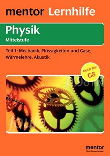 Physik Mittelstufe: Mechanik, Flüssigkeiten und Gase, Wärmelehre, Akustik (Mentor Lernhilfen Physik)