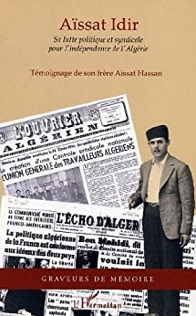 Aïssat Idir : sa lutte politique et syndicale pour l'indépendance de l'Algérie par [Aïssat, Hassan]