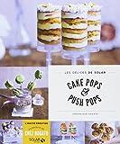 Cake pops & push pops - Les délices de Solar...