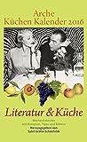 Arche Küchen Kalender 2016: Literatur & Küche