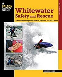 Whitewater Safety and Rescue: Essential Knowledge For Canoeists, Kayakers, And Raft Guides (Paddling Series) by Franco Ferrero (2009-04-22)