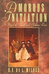 Amorous Initiation: A Novel of Sacred and Profane Love by O. V. de L. Milosz (1993-11-01)