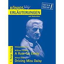 A Rose for Emily von William Faulkner & Driving Miss Daisy von Alfred Uhry. Textanalyse und Interpretationshilfe. Alle erforderlichen Infos für ... Klausur und Referat (Königs Erläuterungen)