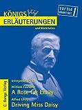 A Rose for Emily von William Faulkner & Driving Miss Daisy von Alfred Uhry. Textanalyse und Interpretationshilfe. Alle erforderlichen Infos f?r ... Klausur und Referat (K?nigs Erl?uterungen)