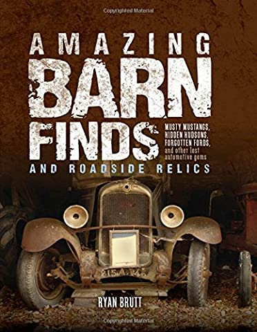 Amazing Barn Finds and Roadside Relics: Musty Mustangs, Hidden Hudsons,