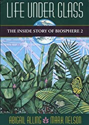 Life Under Glass: Inside Story of Biosphere 2 by Mark Nelson (1993-09-23)