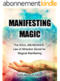 MANIFESTING MAGIC: The SOUL ABUNDANCE Law of Attraction Secret to Magical Manifesting (Soul Psychic Healer Book 1) (English Edition)