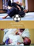 Brazilian Jiu Jitsu: Pure Rolling