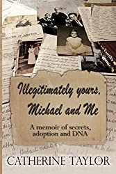 Illegitimately yours, Michael and Me: A memoir of secrets, adoption and DNA
