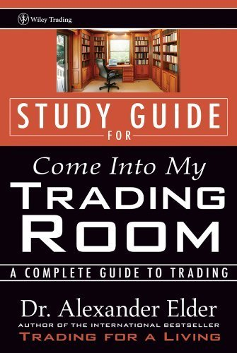 Come into My Trading Room: Study Guide: A Complete Guide to Trading (Wiley Trading Advantage) by Elder, Alexander Published by John Wiley & Sons (2002)
