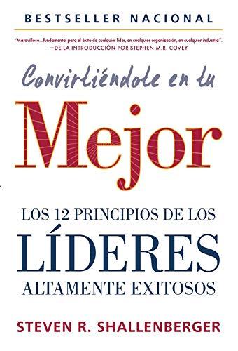 Convirtiéndote en Tu Mejor: Los 12 Principios De Los Líderes Altamente Exitosos (Spanish Edition)