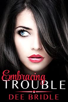 Embracing Trouble (Trouble Series Book 1) by [Bridle, Dee]