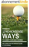 12 No-Nonsense Ways to Lower Your Golf Scores (English Edition)