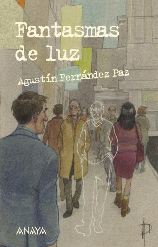 Fantasmas de luz (Literatura Juvenil (A Partir De 12 Años) - Leer Y Pensar) por Agustín Fernández Paz
