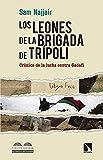 Los leones de la brigada de Trípoli: Crónica de la lucha contra Gadafi