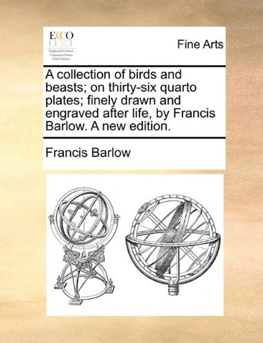 A collection of birds and beasts; on thirty-six quarto plates; finely drawn and engraved after life, by Francis Barlow. A new edition. by Francis Barlow (2010-05-28)