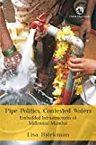 PIPE POLITICS CONTESTED WATERS : EMBEDDED INFRASTRUCTURES OF MILLENNIAL MUMBAI HB