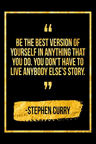 Be The Best Version Of Yourself In Anything That You Do. You Don't Have To Live Anybody Else's Story: Black Stephen Curry Quote Designer Notebook por Perfect Papers
