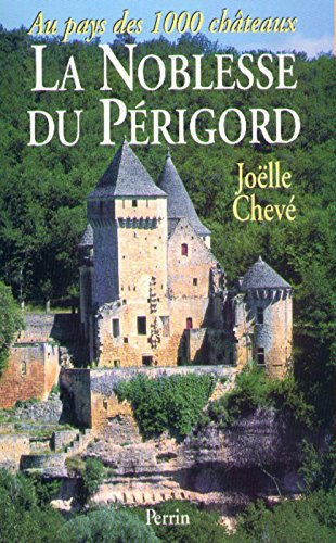 La noblesse du Périgord : Au pays des mille châteaux par Joëlle Chevé