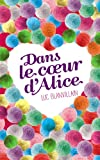 Dans le coeur d'Alice (Bloom) (French Edition)