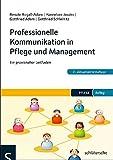 Professionelle Kommunikation in Pflege und Management: Ein praxisnaher Leitfaden (PFLEGE kolleg)