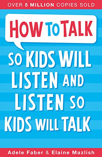 How to Talk so Kids Will Listen and Listen so Kids Will Talk por Adele Faber