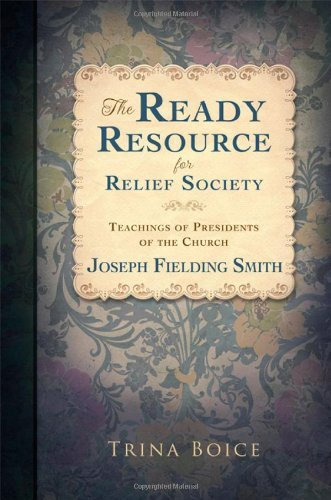 The Ready Resource for Relief Society Teachings of the Presidents of the Church: Joseph Fielding Smith by Trina Boice (2013-11-12)