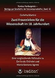 Zwei Frauenleben für die Wissenschaft im 18. Jahrhundert: Eine vergleichende Fallstudie zu Émilie du Châtelet und Maria Gaetana Agnesi. Bearbeitet und herausgegeben von Gudrun Wolfschmidt.