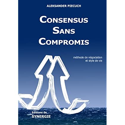 Consensus Sans Compromis - méthode de négociation et style de vie