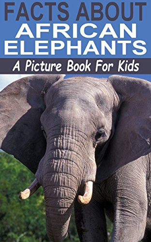 Facts About African Elephants: A Picture Book For Kids (Facts For Kids Picture Books 8) Descargar Epub