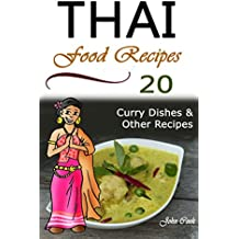 Thai Food Recipes: 20 Thai Curry Dishes and Other Thai Cookbook Recipes (Thai Cuisine, Thai Food, Thai Cooking, Thai Meals, Thai Kitchen, Thai Recipes, Thai Curry, Thai Dishes) (English Edition)