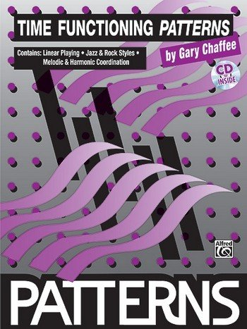 Chaffee, Gary: Time functioning Patterns (+CD) : Linear playing, jazz and rock styles, melodic and harmonic coordination (Chaffee-patterns)
