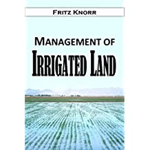 Management of Irrigated Land (1915) (English Edition)