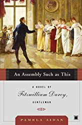 An Assembly Such as This: A Novel of Fitzwilliam Darcy, Gentleman by Aidan, Pamela (2006) Paperback