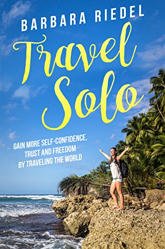 travel-solo-gain-more-self-confidence-trust-and-freedom-by-traveling-the-world
