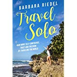 Travel Solo: Gain More Self-Confidence, Trust and Freedom by Traveling the World (English Edition)