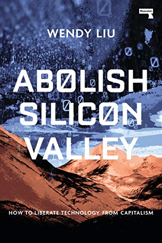 Abolish Silicon Valley: How to Liberate Technology from Capitalism (English Edition)