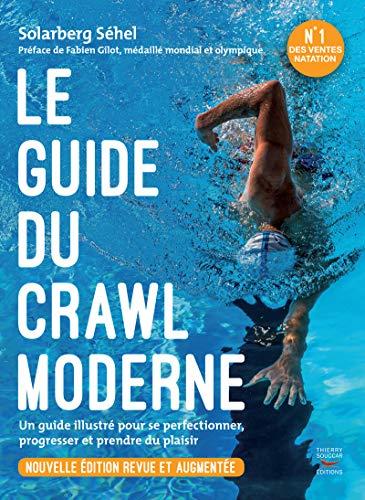 Le guide du crawl moderne - Nouvelle édition revue et augmentée par Solarberg Sehel
