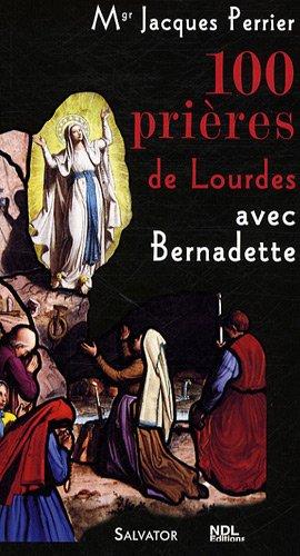 100 Prieres avec Bernadette par Jacques Perrier
