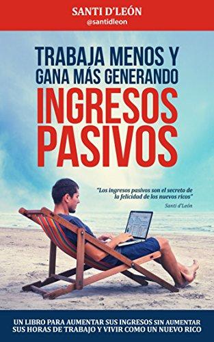 Trabaja menos y gana más generando ingresos pasivos por Santi d'León
