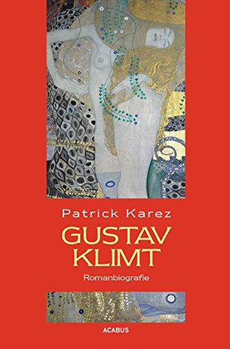 Gustav Klimt. Zeit und Leben des Wiener Künstlers Gustav Klimt: Romanbiografie