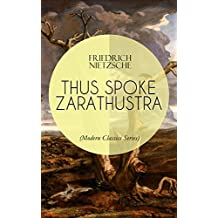THUS SPOKE ZARATHUSTRA (Modern Classics Series): The Magnum Opus of the World's Most Influential Philosopher, Revolutionary Thinker and the Author of The ... & Beyond Good and Evil (English Edition)