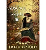 { AN ABSENCE OF ANGELS } By Harris, Julie ( Author ) [ Nov - 2013 ] [ Paperback ]