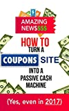 AMAZING: How-To Turn A Coupons Site Into A PASSIVE INCOME MACHINE : (Even in 2017)