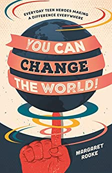 You Can Change The World!: Everyday Teen Heroes Making A Difference Everywhere por Kara Mchale epub