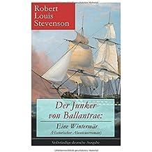 Der Junker von Ballantrae: Eine Wintermär (Historischer Abenteuerroman) - Vollständige deutsche Ausgabe