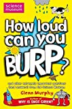 How Loud Can You Burp?: and other extremely important questions (and answers) from the Science Museum (Science Museum Q & a Book) by Glenn Murphy (2008-07-04)
