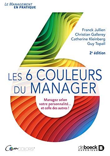 Les 6 couleurs du manager : Managez selon votre personnalité... et celle des autres !